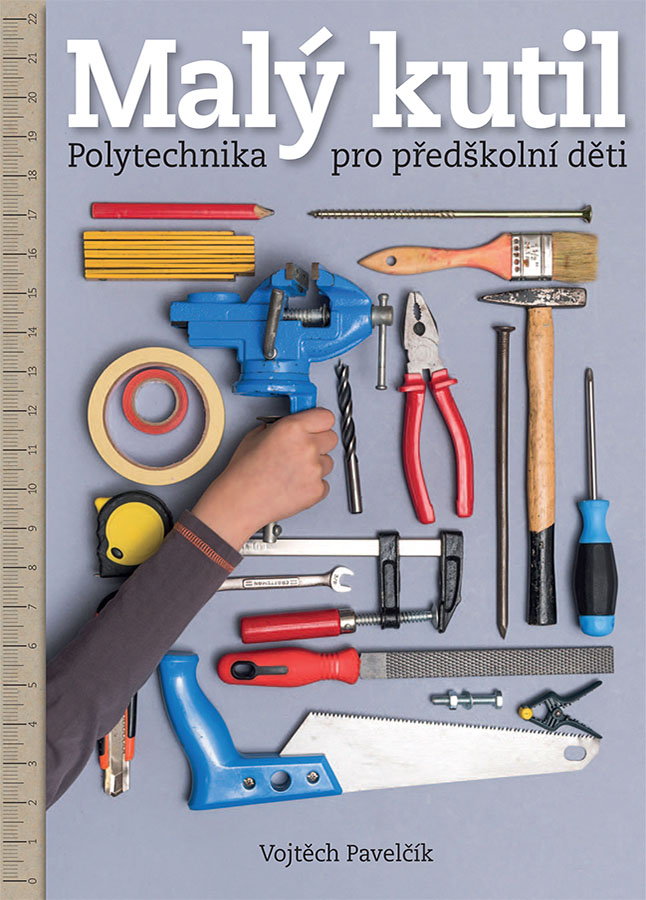 kniha Malý kutil – polytechnika pro předškolní děti / autor Vojtěch Pavelčík / isbn 978-80-904857-3-0
